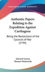 Authentic Papers Relating to the Expedition Against Carthagena - Edward Vernon