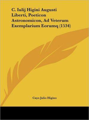 C. Iulij Higini Augusti Liberti, Poeticon Astronomicon, Ad Veterum Exemplarium Eorumq (1534) - Cayo Julio Higino