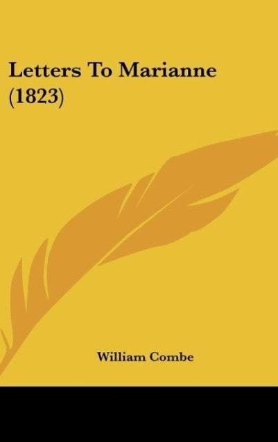 Letters To Marianne (1823) als Buch von William Combe - Kessinger Publishing, LLC