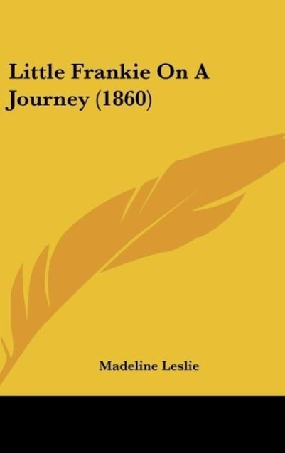Little Frankie On A Journey (1860) als Buch von Madeline Leslie - Kessinger Publishing, LLC