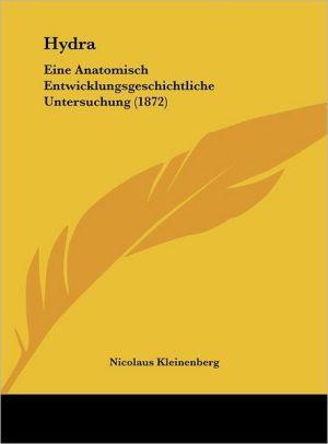 Hydra: Eine Anatomisch Entwicklungsgeschichtliche Untersuchung (1872) - Nicolaus Kleinenberg