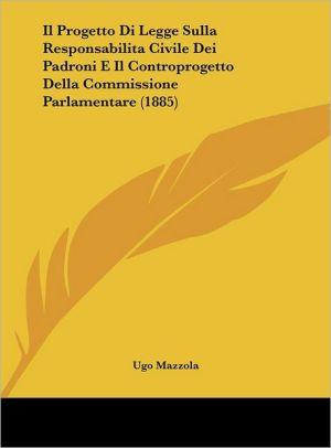 Il Progetto Di Legge Sulla Responsabilitacivile Dei Padroni E Il Controprogetto Della Commissione Parlamentare (1885)