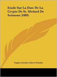 Etude Sur La Date De La Crypte De St. Medard De Soissons (1889) - Eugene Amedee Lefevre Pontalis