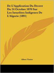 De L'Application Du Decret Du 24 Octobre 1870 Sur Les Israelites Indigenes De L'Algerie (1891) - Albert Tissier