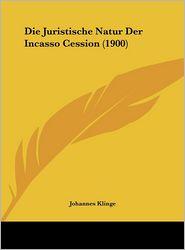 Die Juristische Natur Der Incasso Cession (1900) - Johannes Klinge