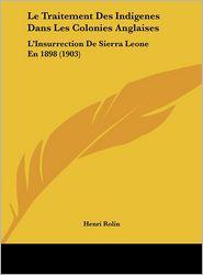 Le Traitement Des Indigenes Dans Les Colonies Anglaises: L'Insurrection De Sierra Leone En 1898 (1903) - Henri Rolin