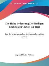 Die Hohe Bedeutung Des Heiligen Rockes Jesu Christi Zu Trier - Und Mocker Publisher Voigt Und Mocker Publisher