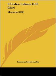 Il Codice Italiano Ed Il Giuri: Memoria (1890) - Francesco Saverio Arabia