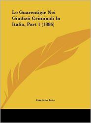 Le Guarentigie Nei Giudizii Criminali In Italia, Part 1 (1886) - Gaetano Leto