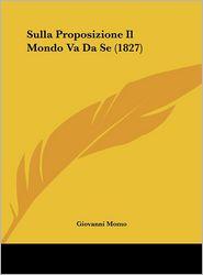 Sulla Proposizione Il Mondo Va Da Se (1827) - Giovanni Momo