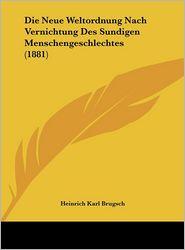 Die Neue Weltordnung Nach Vernichtung Des Sundigen Menschengeschlechtes (1881) - Heinrich Karl Brugsch