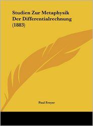 Studien Zur Metaphysik Der Differentialrechnung (1883) - Paul Freyer