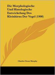 Die Morphologische Und Histologische Entwickelung Des Kleinhirns Der Vogel (1900) - Charles Oscar Murphy