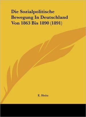Die Sozialpolitische Bewegung In Deutschland Von 1863 Bis 1890 (1891) - E. Heitz