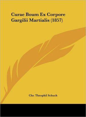 Curae Boum Ex Corpore Gargilii Martialis (1857) - Chr. Theophil Schuch