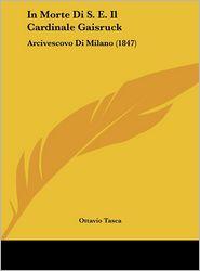 In Morte Di S.E. Il Cardinale Gaisruck: Arcivescovo Di Milano (1847) - Ottavio Tasca