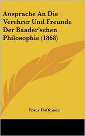 Ansprache An Die Verehrer Und Freunde Der Baader'schen Philosophie (1868) - Franz Hoffmann