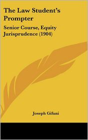 The Law Student's Prompter: Senior Course, Equity Jurisprudence (1904) - Joseph Gifuni