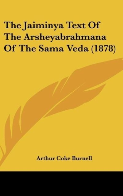 The Jaiminya Text Of The Arsheyabrahmana Of The Sama Veda (1878) als Buch von - Kessinger Publishing, LLC
