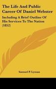 Lyman, Samuel P.: The Life And Public Career Of Daniel Webster