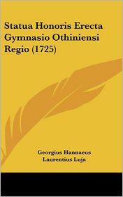 Statua Honoris Erecta Gymnasio Othiniensi Regio (1725) - Georgius Hannaeus, Laurentius Luja