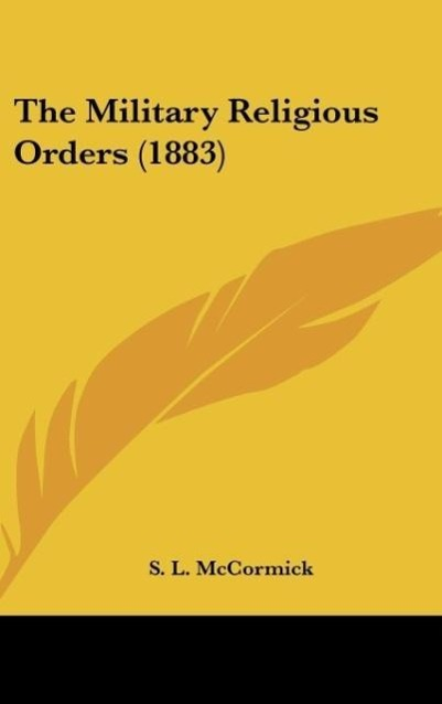 The Military Religious Orders (1883) als Buch von S. L. McCormick - Kessinger Publishing, LLC