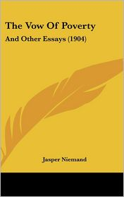 The Vow Of Poverty: And Other Essays (1904) - Jasper Niemand