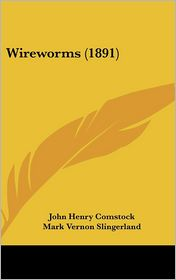 Wireworms (1891) - John Henry Comstock, Mark Vernon Slingerland