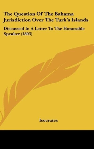 The Question Of The Bahama Jurisdiction Over The Turk´s Islands als Buch von Isocrates - Isocrates