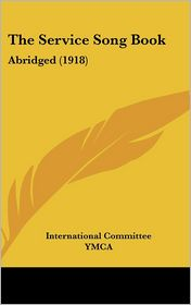 The Service Song Book: Abridged (1918) - International Committee YMCA
