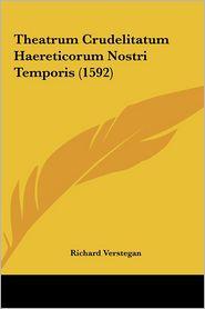 Theatrum Crudelitatum Haereticorum Nostri Temporis (1592) - Richard Verstegan