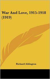 War And Love, 1915-1918 (1919) - Richard Aldington