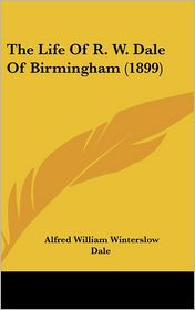 The Life of R. W. Dale of Birmingham (1899)