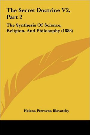 The Secret Doctrine V2, Part 2: The Synthesis of Science, Religion, and Philosophy (1888)