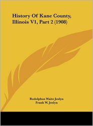 History Of Kane County, Illinois V1, Part 2 (1908) - Rodolphus Waite Joslyn, Frank W. Joslyn