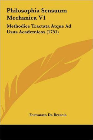 Philosophia Sensuum Mechanica V1: Methodice Tractata Atque Ad Usus Academicos (1751) - Fortunato Da Brescia
