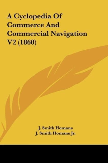 A Cyclopedia Of Commerce And Commercial Navigation V2 (1860) als Buch von J. Smith Homans - Kessinger Publishing, LLC