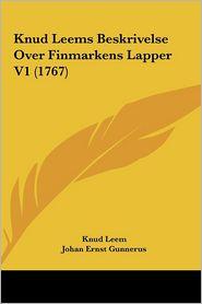 Knud Leems Beskrivelse Over Finmarkens Lapper V1 (1767) - Knud Leem, Johan Ernst Gunnerus, Eric J. Jessen