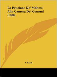 La Petizione De' Maltesi Alla Camera De' Comuni (1880) - A. Naudi