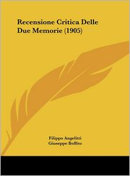 Recensione Critica Delle Due Memorie (1905) - Filippo Angelitti, Giuseppe Boffito