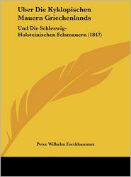 Uber Die Kyklopischen Mauern Griechenlands: Und Die Schleswig-Holsteinischen Felsmauern (1847) - Peter Wilhelm Forchhammer