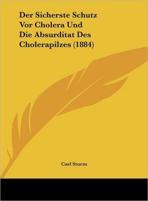 Der Sicherste Schutz VOR Cholera Und Die Absurditat Des Cholerapilzes (1884)