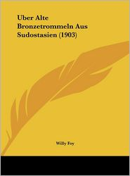Uber Alte Bronzetrommeln Aus Sudostasien (1903) - Willy Foy
