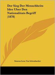 Der Sieg Der Menschheits Idee Uber Den Nationalitats Begriff (1878) - Simeon Leon Von Schwabacher