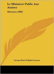 Le Ministere Public Aux Assises: Discours (1884) - George Henri Delphin Fremont