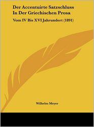 Der Accentuirte Satzschluss In Der Griechischen Prosa: Vom IV Bis XVI Jahrundert (1891) - Wilhelm Meyer