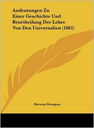 Andeutungen Zu Einer Geschichte Und Beurtheilung Der Lehre Von Den Universalien (1861) - Herman Doergens