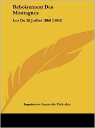 Reboisement Des Montagnes: Loi Du 28 Juillet 1860 (1863) - Imprimerie Imperiale Publisher