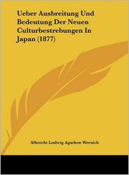 Ueber Ausbreitung Und Bedeutung Der Neuen Culturbestrebungen in Japan (1877) - Albrecht Ludwig Agathon Wernich