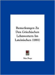 Bemerkungen Zu Den Griechischen Lehnwortern Im Lateinischen (1881) - Max Ruge